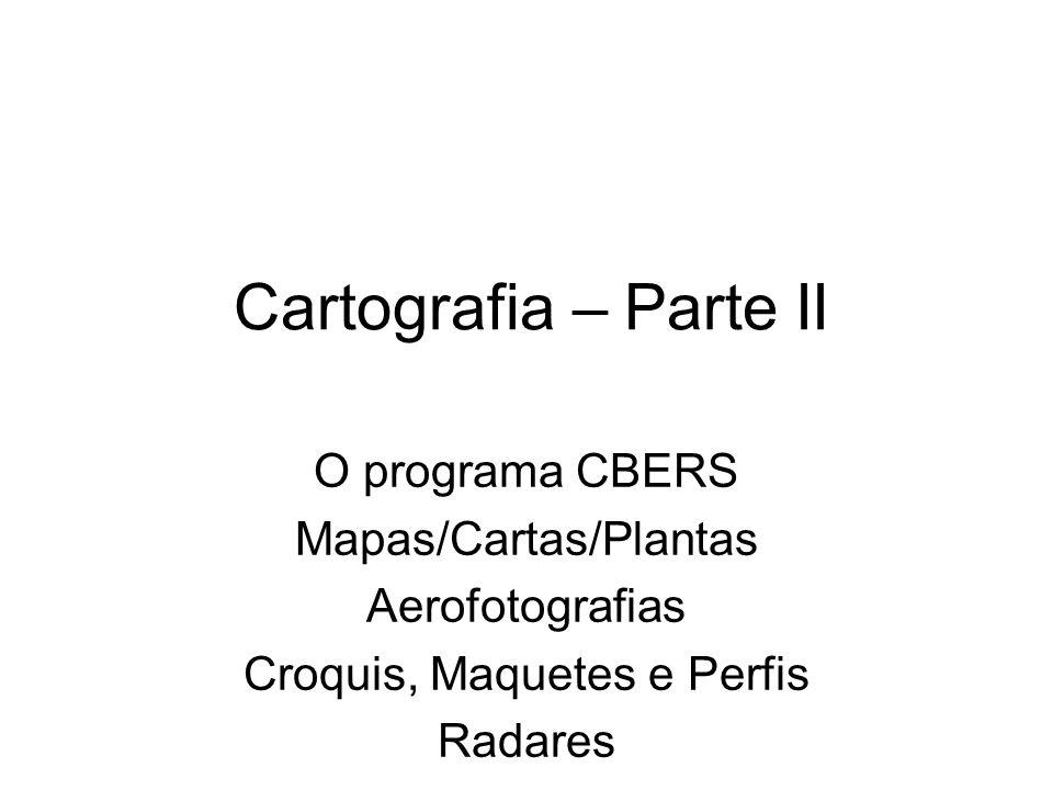 Cartografia – Parte II O programa CBERS Mapas/Cartas/Plantas Aerofotografias Croquis, Maquetes e Perfis Radares