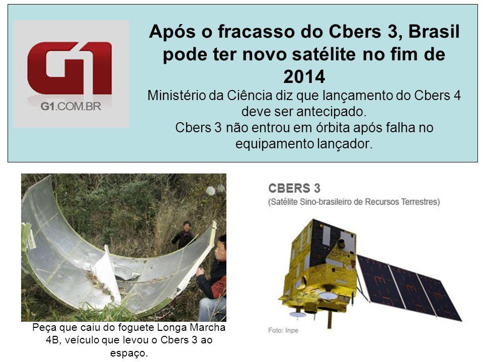 Após o fracasso do Cbers 3, Brasil pode ter novo satélite no fim de 2014 Ministério da Ciência diz que lançamento do Cbers 4 deve ser antecipado. Cber