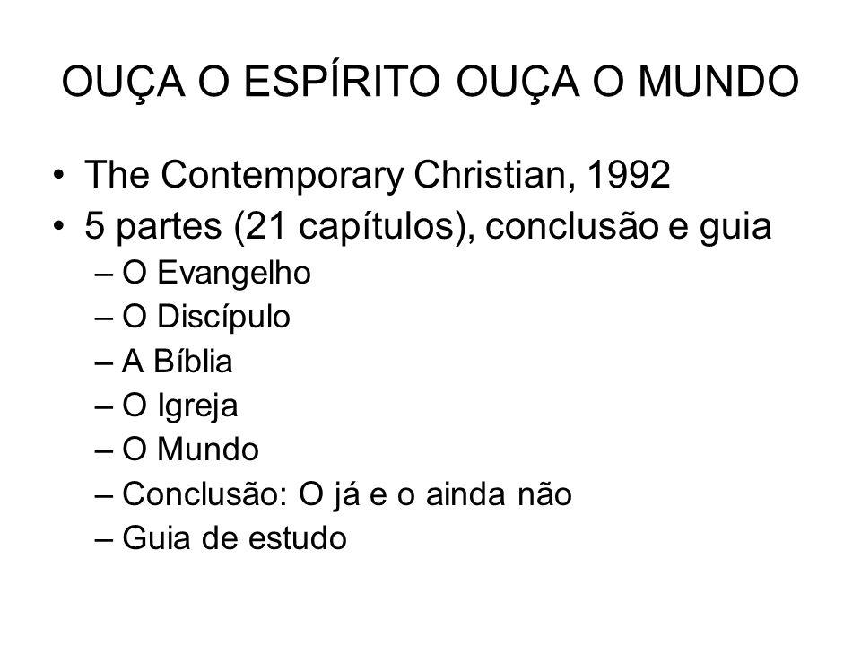OUÇA O ESPÍRITO OUÇA O MUNDO The Contemporary Christian, 1992 5 partes (21 capítulos), conclusão e guia –O Evangelho –O Discípulo –A Bíblia –O Igreja –O Mundo –Conclusão: O já e o ainda não –Guia de estudo