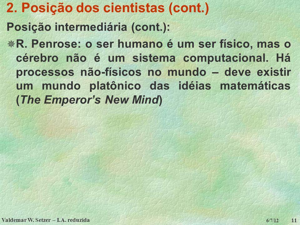 Valdemar W. Setzer – I.A. reduzida 11 6/7/12 2. Posição dos cientistas (cont.) Posição intermediária (cont.):  R. Penrose: o ser humano é um ser físi