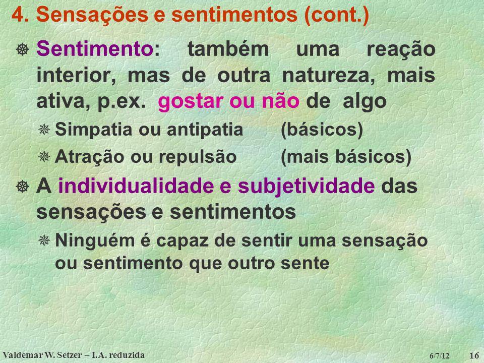 Valdemar W. Setzer – I.A. reduzida 16 6/7/12 4. Sensações e sentimentos (cont.)  Sentimento: também uma reação interior, mas de outra natureza, mais
