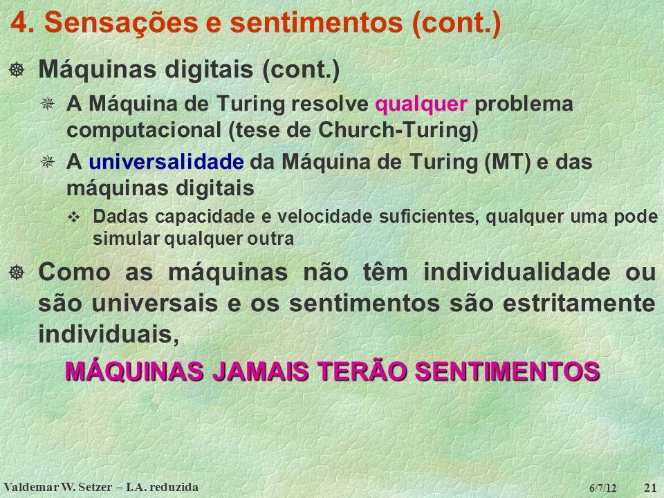 Valdemar W. Setzer – I.A. reduzida 21 6/7/12 4. Sensações e sentimentos (cont.)  Máquinas digitais (cont.)  A Máquina de Turing resolve qualquer pro