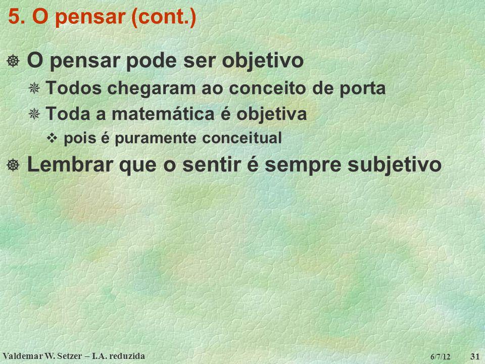 Valdemar W. Setzer – I.A. reduzida 31 6/7/12 5. O pensar (cont.)  O pensar pode ser objetivo  Todos chegaram ao conceito de porta  Toda a matemátic