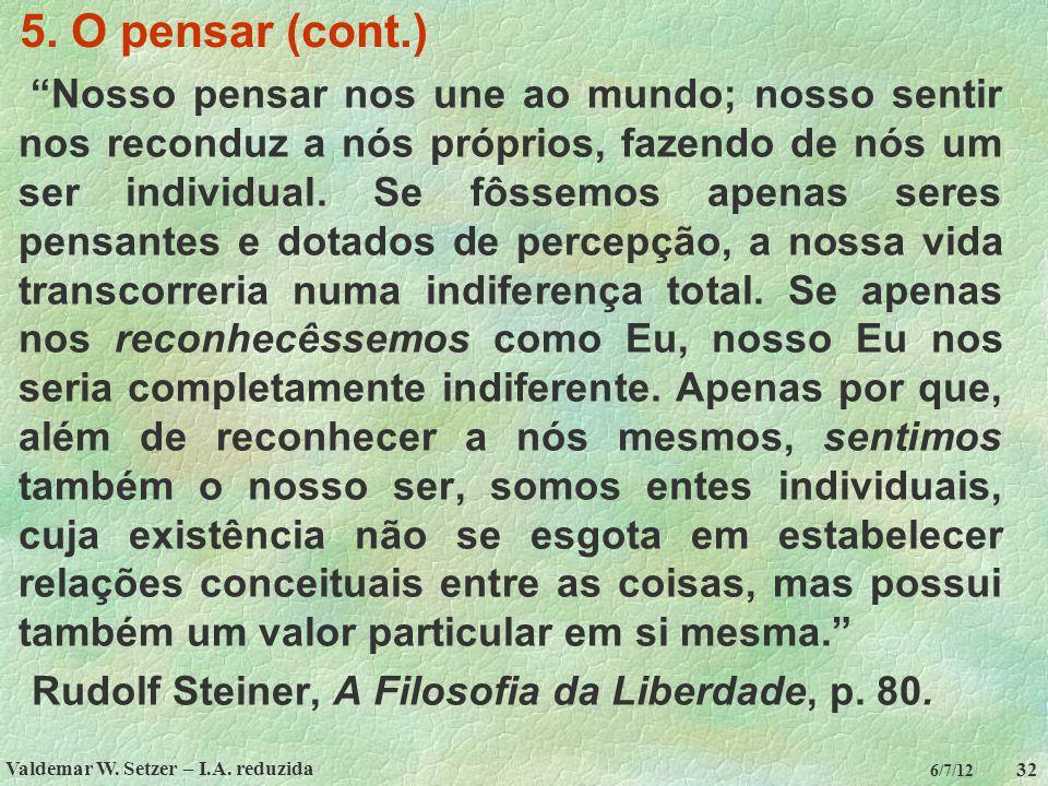 """Valdemar W. Setzer – I.A. reduzida 32 6/7/12 5. O pensar (cont.) """"Nosso pensar nos une ao mundo; nosso sentir nos reconduz a nós próprios, fazendo de"""
