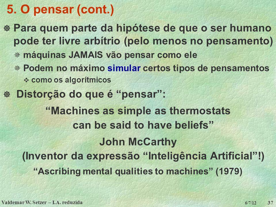 Valdemar W. Setzer – I.A. reduzida 37 6/7/12 5. O pensar (cont.)  Para quem parte da hipótese de que o ser humano pode ter livre arbítrio (pelo menos