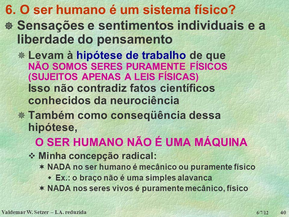 Valdemar W. Setzer – I.A. reduzida 40 6/7/12 6. O ser humano é um sistema físico?  Sensações e sentimentos individuais e a liberdade do pensamento 