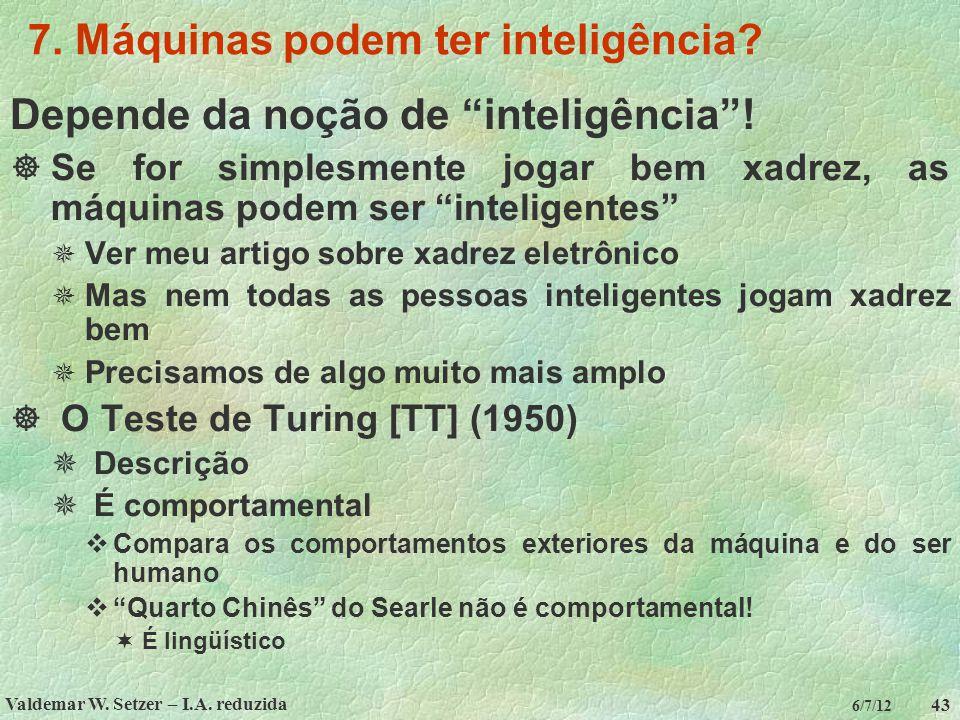 """Valdemar W. Setzer – I.A. reduzida 43 6/7/12 7. Máquinas podem ter inteligência? Depende da noção de """"inteligência""""!  Se for simplesmente jogar bem x"""