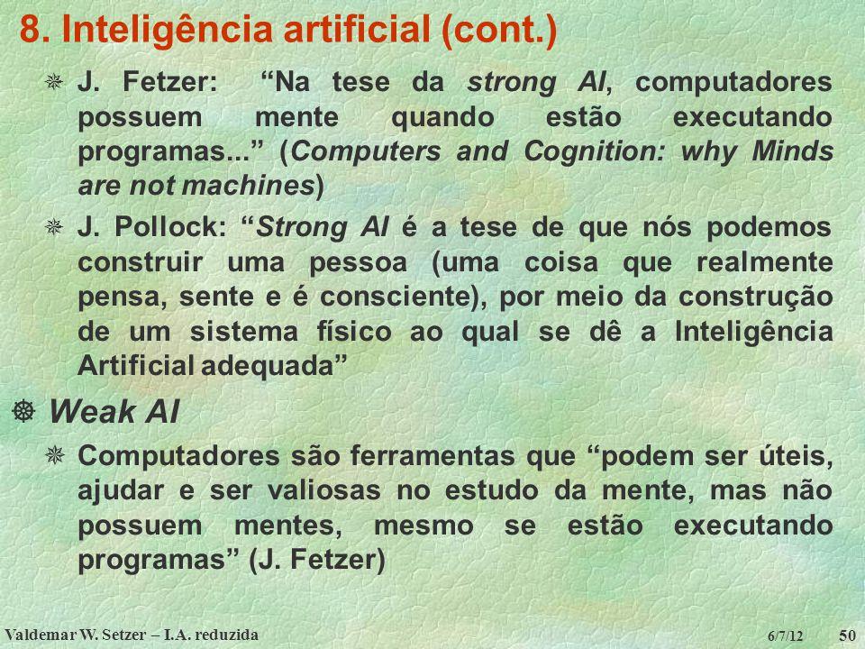 """Valdemar W. Setzer – I.A. reduzida 50 6/7/12 8. Inteligência artificial (cont.)  J. Fetzer: """"Na tese da strong AI, computadores possuem mente quando"""