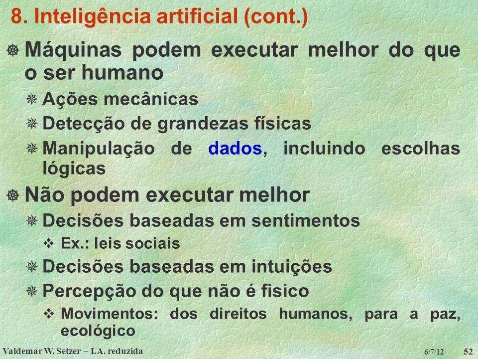 Valdemar W. Setzer – I.A. reduzida 52 6/7/12 8. Inteligência artificial (cont.)  Máquinas podem executar melhor do que o ser humano  Ações mecânicas