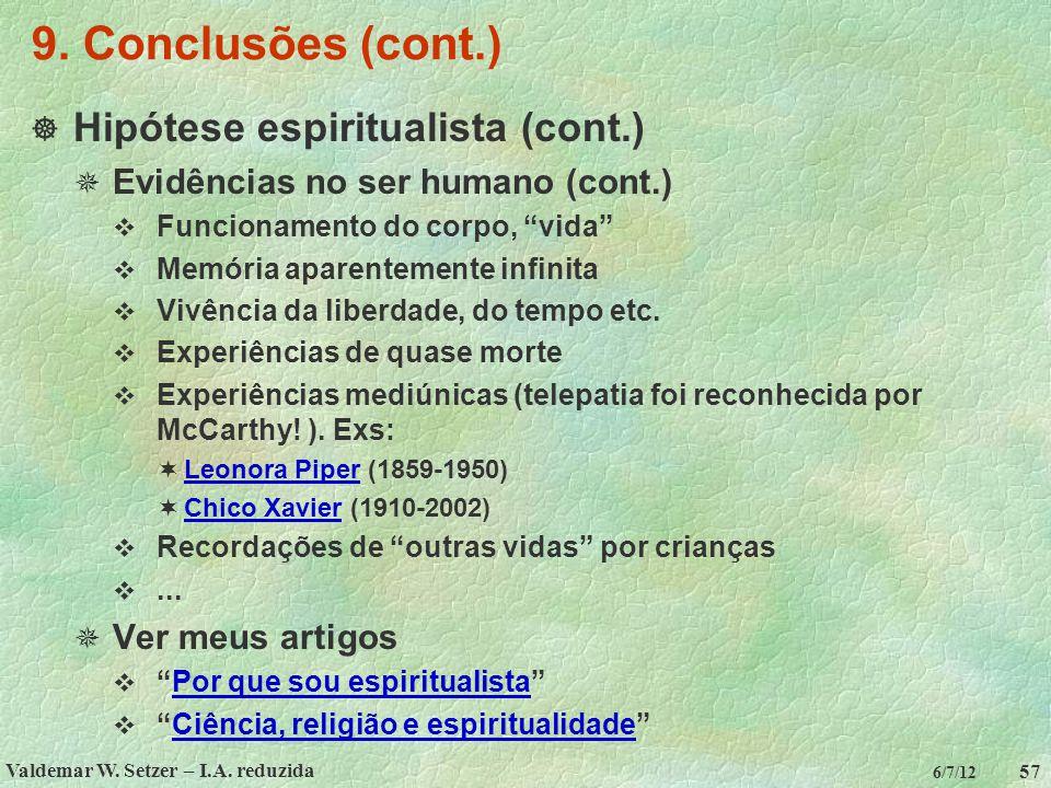 Valdemar W. Setzer – I.A. reduzida 57 6/7/12 9. Conclusões (cont.)  Hipótese espiritualista (cont.)  Evidências no ser humano (cont.)  Funcionament