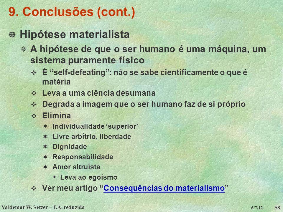 Valdemar W. Setzer – I.A. reduzida 58 6/7/12 9. Conclusões (cont.)  Hipótese materialista  A hipótese de que o ser humano é uma máquina, um sistema
