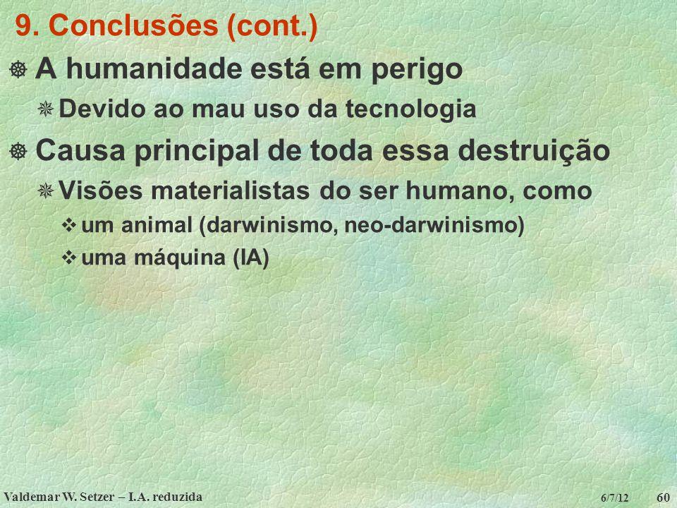 Valdemar W. Setzer – I.A. reduzida 60 6/7/12 9. Conclusões (cont.)  A humanidade está em perigo  Devido ao mau uso da tecnologia  Causa principal d