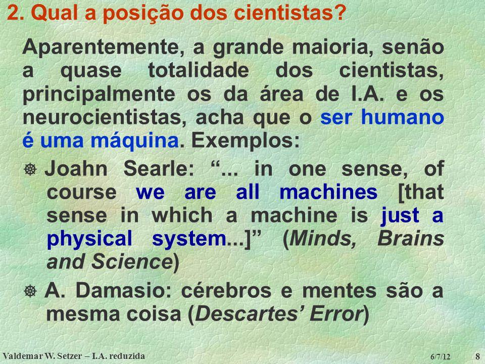 Valdemar W. Setzer – I.A. reduzida 8 6/7/12 2. Qual a posição dos cientistas? Aparentemente, a grande maioria, senão a quase totalidade dos cientistas