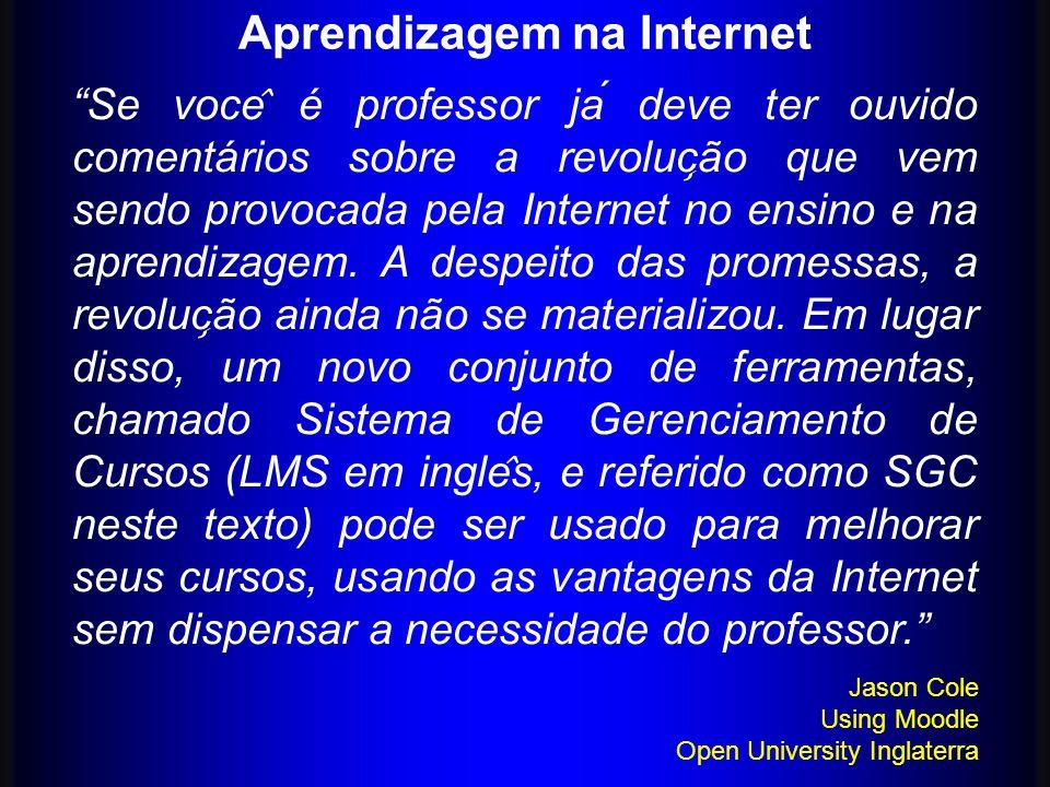 Se voce ̂ é professor já deve ter ouvido comentários sobre a revoluc ̧ ão que vem sendo provocada pela Internet no ensino e na aprendizagem.