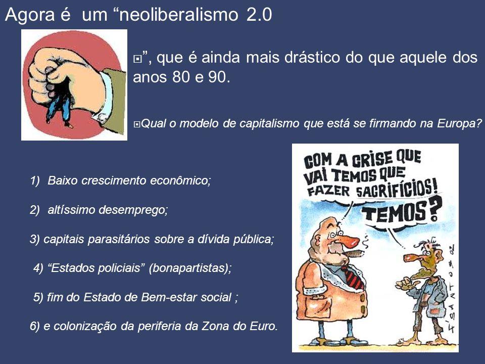"""Agora é um """"neoliberalismo 2.0  """", que é ainda mais drástico do que aquele dos anos 80 e 90.  Qual o modelo de capitalismo que está se firmando na E"""