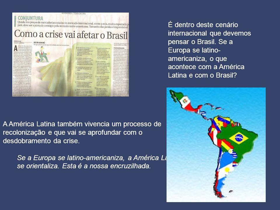A América Latina também vivencia um processo de recolonização e que vai se aprofundar com o desdobramento da crise.