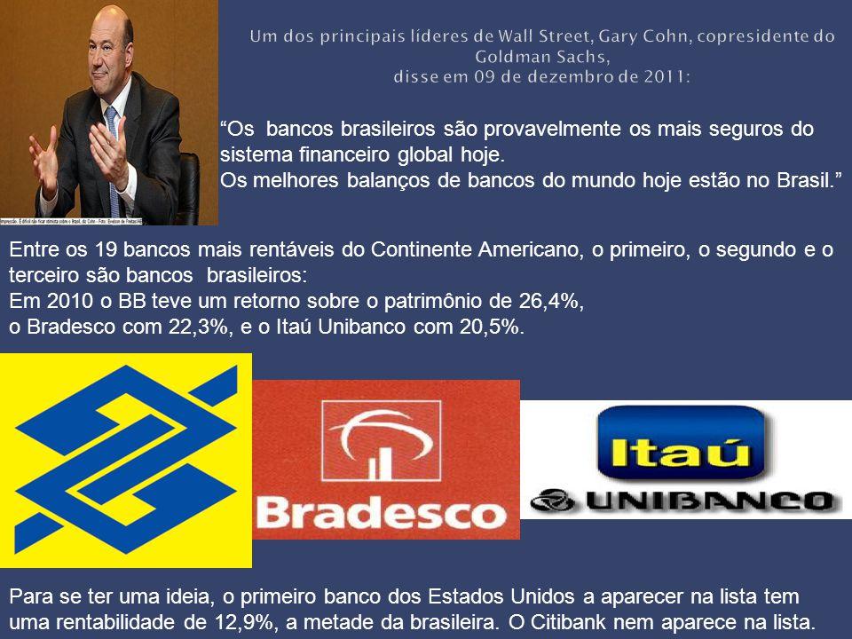 """""""Os bancos brasileiros são provavelmente os mais seguros do sistema financeiro global hoje. Os melhores balanços de bancos do mundo hoje estão no Bras"""