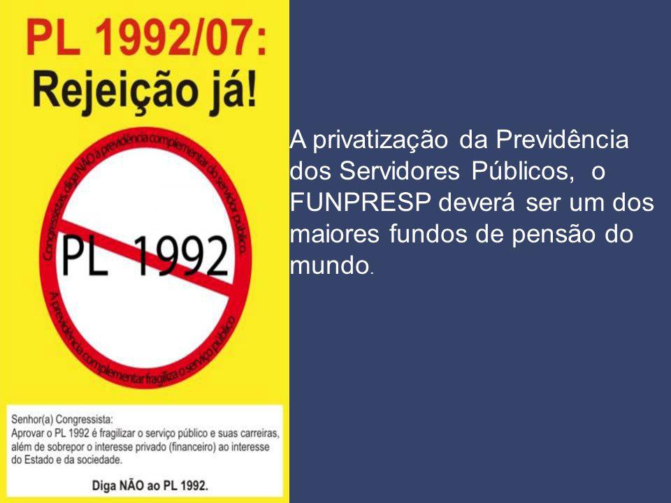 A privatização da Previdência dos Servidores Públicos, o FUNPRESP deverá ser um dos maiores fundos de pensão do mundo.