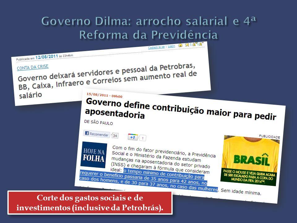 Corte dos gastos sociais e de investimentos (inclusive da Petrobrás).