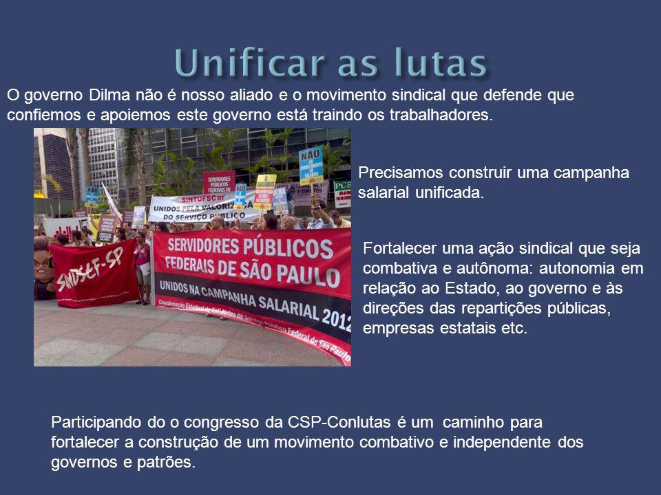 O governo Dilma não é nosso aliado e o movimento sindical que defende que confiemos e apoiemos este governo está traindo os trabalhadores. Precisamos