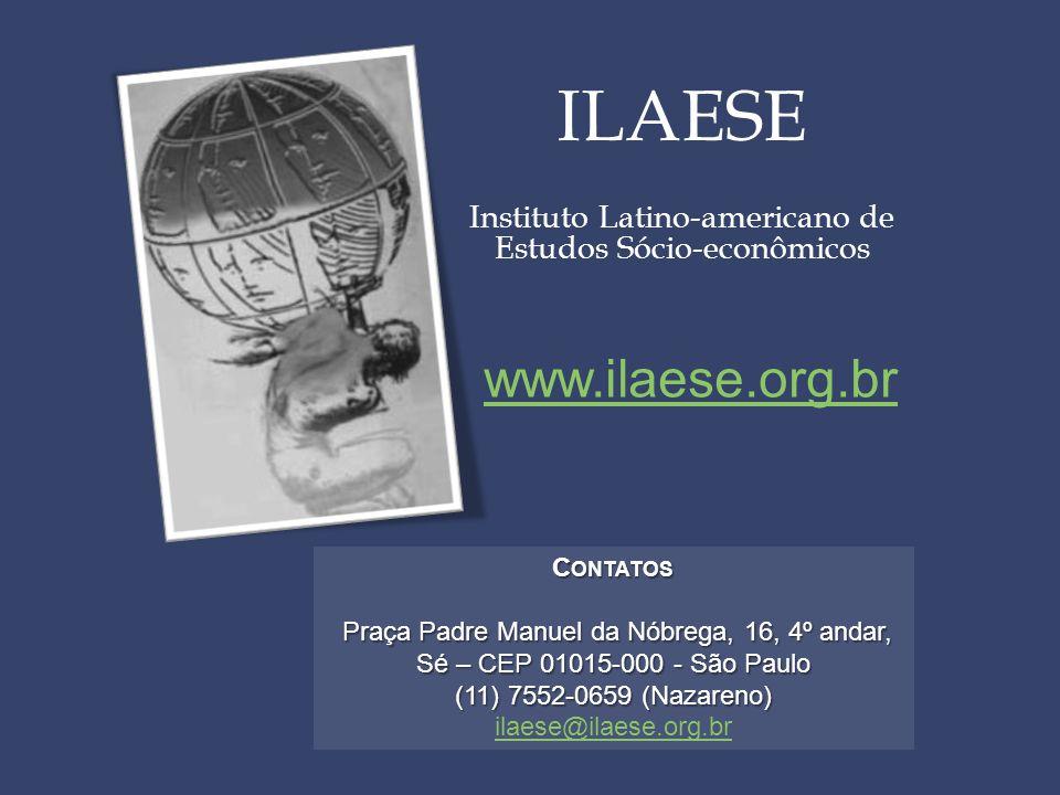 ILAESE Instituto Latino-americano de Estudos Sócio-econômicos www.ilaese.org.br C ONTATOS Praça Padre Manuel da Nóbrega, 16, 4º andar, Sé – CEP 01015-000 - São Paulo Praça Padre Manuel da Nóbrega, 16, 4º andar, Sé – CEP 01015-000 - São Paulo (11) 7552-0659 (Nazareno) ilaese@ilaese.org.br