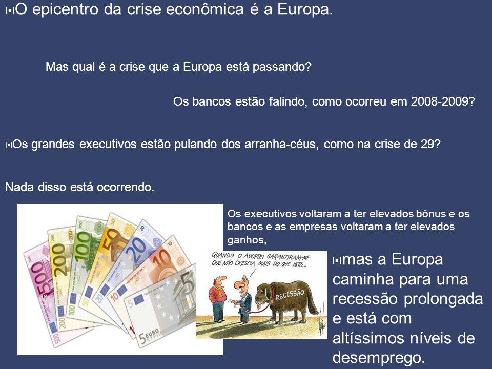  O epicentro da crise econômica é a Europa. Mas qual é a crise que a Europa está passando? Os bancos estão falindo, como ocorreu em 2008-2009?  Os g