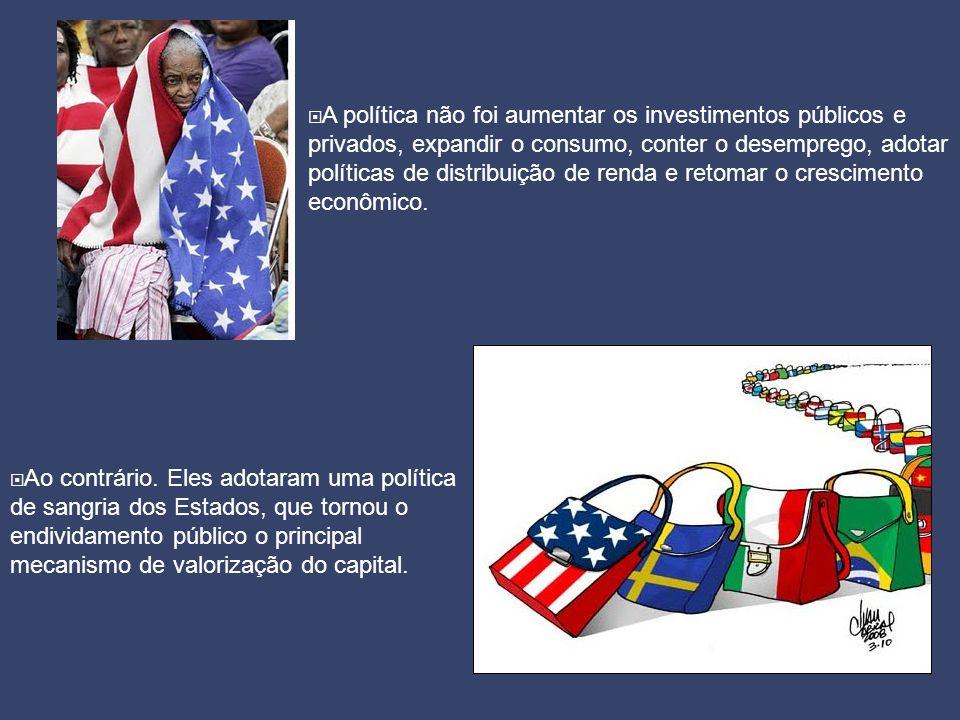  A política não foi aumentar os investimentos públicos e privados, expandir o consumo, conter o desemprego, adotar políticas de distribuição de renda