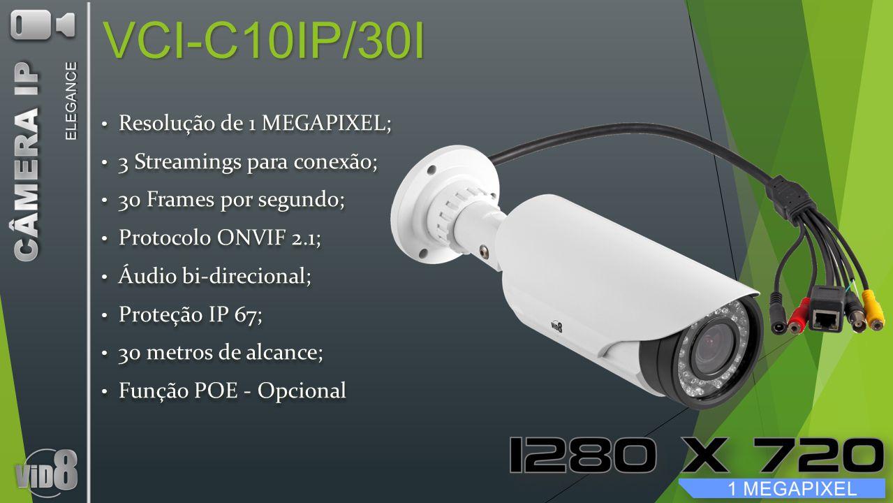 VCI-C10IP/30I Resolução de 1 MEGAPIXEL; Resolução de 1 MEGAPIXEL; 3 Streamings para conexão; 3 Streamings para conexão; 30 Frames por segundo; 30 Frames por segundo; Protocolo ONVIF 2.1; Protocolo ONVIF 2.1; Áudio bi-direcional; Áudio bi-direcional; Proteção IP 67; Proteção IP 67; 30 metros de alcance; 30 metros de alcance; Função POE - Opcional Função POE - Opcional Resolução de 1 MEGAPIXEL; Resolução de 1 MEGAPIXEL; 3 Streamings para conexão; 3 Streamings para conexão; 30 Frames por segundo; 30 Frames por segundo; Protocolo ONVIF 2.1; Protocolo ONVIF 2.1; Áudio bi-direcional; Áudio bi-direcional; Proteção IP 67; Proteção IP 67; 30 metros de alcance; 30 metros de alcance; Função POE - Opcional Função POE - Opcional