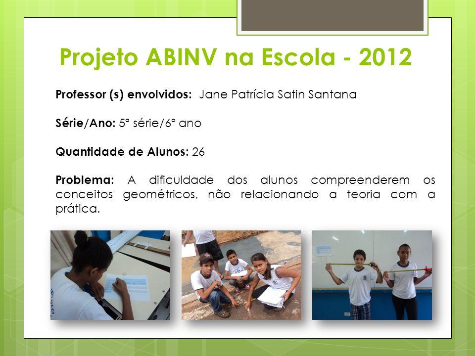 Projeto ABINV na Escola - 2012 Professor (s) envolvidos: Jane Patrícia Satin Santana Série/Ano: 5ª série/6º ano Quantidade de Alunos: 26 Problema: A d