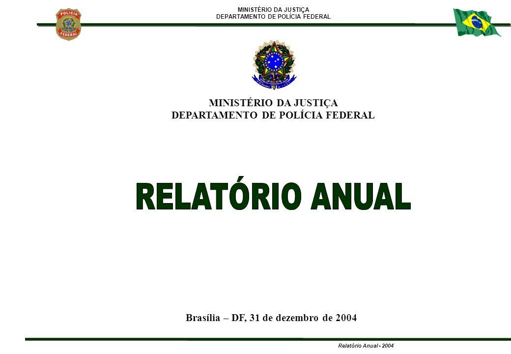 MINISTÉRIO DA JUSTIÇA DEPARTAMENTO DE POLÍCIA FEDERAL Relatório Anual - 2004 2 LUIZ INÁCIO LULA DA SILVA PRESIDENTE DA REPÚBLICA MÁRCIO THOMAZ BASTOS MINISTRO DE ESTADO DA JUSTIÇA PAULO FERNANDO DA COSTA LACERDA DIRETOR-GERAL MINISTÉRIO DA JUSTIÇA DEPARTAMENTO DE POLÍCIA FEDERAL