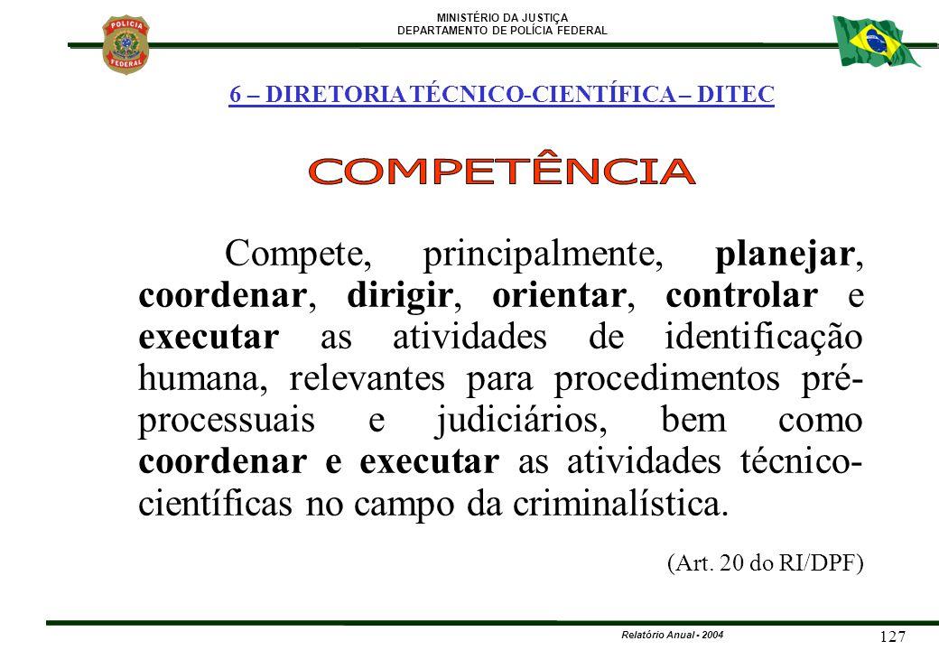 MINISTÉRIO DA JUSTIÇA DEPARTAMENTO DE POLÍCIA FEDERAL Relatório Anual - 2004 127 6 – DIRETORIA TÉCNICO-CIENTÍFICA – DITEC Compete, principalmente, pla