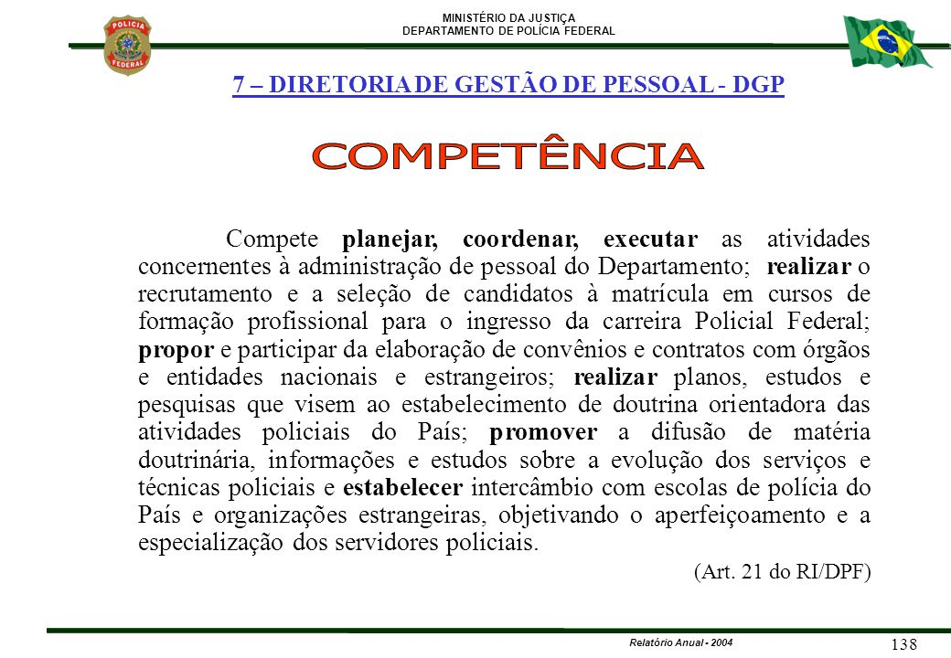 MINISTÉRIO DA JUSTIÇA DEPARTAMENTO DE POLÍCIA FEDERAL Relatório Anual - 2004 138 Compete planejar, coordenar, executar as atividades concernentes à ad