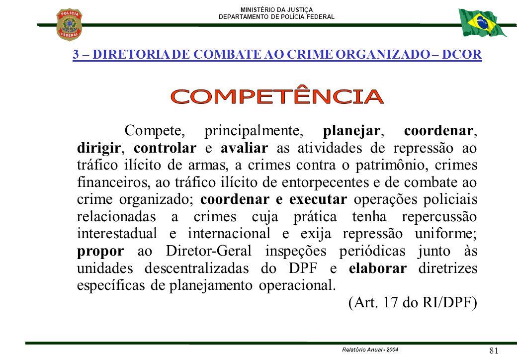 MINISTÉRIO DA JUSTIÇA DEPARTAMENTO DE POLÍCIA FEDERAL Relatório Anual - 2004 81 3 – DIRETORIA DE COMBATE AO CRIME ORGANIZADO – DCOR Compete, principal