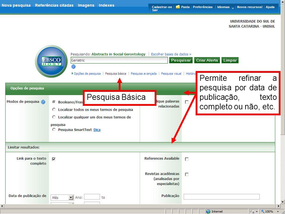 Pesquisa Básica Permite refinar a pesquisa por data de publicação, texto completo ou não, etc.