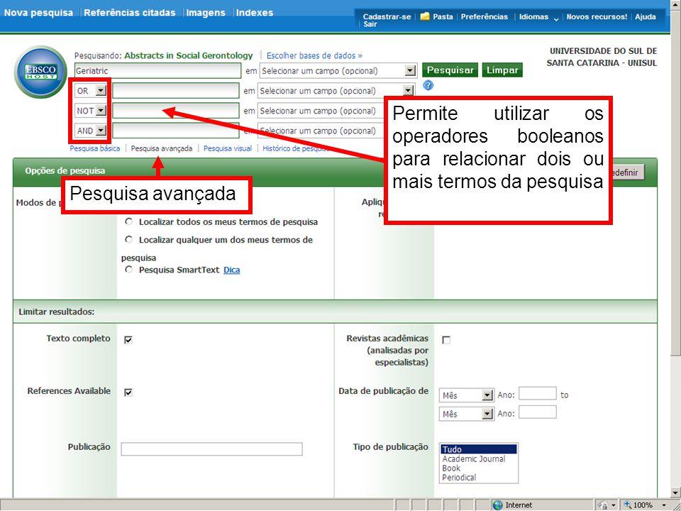 Pesquisa avançada Permite utilizar os operadores booleanos para relacionar dois ou mais termos da pesquisa
