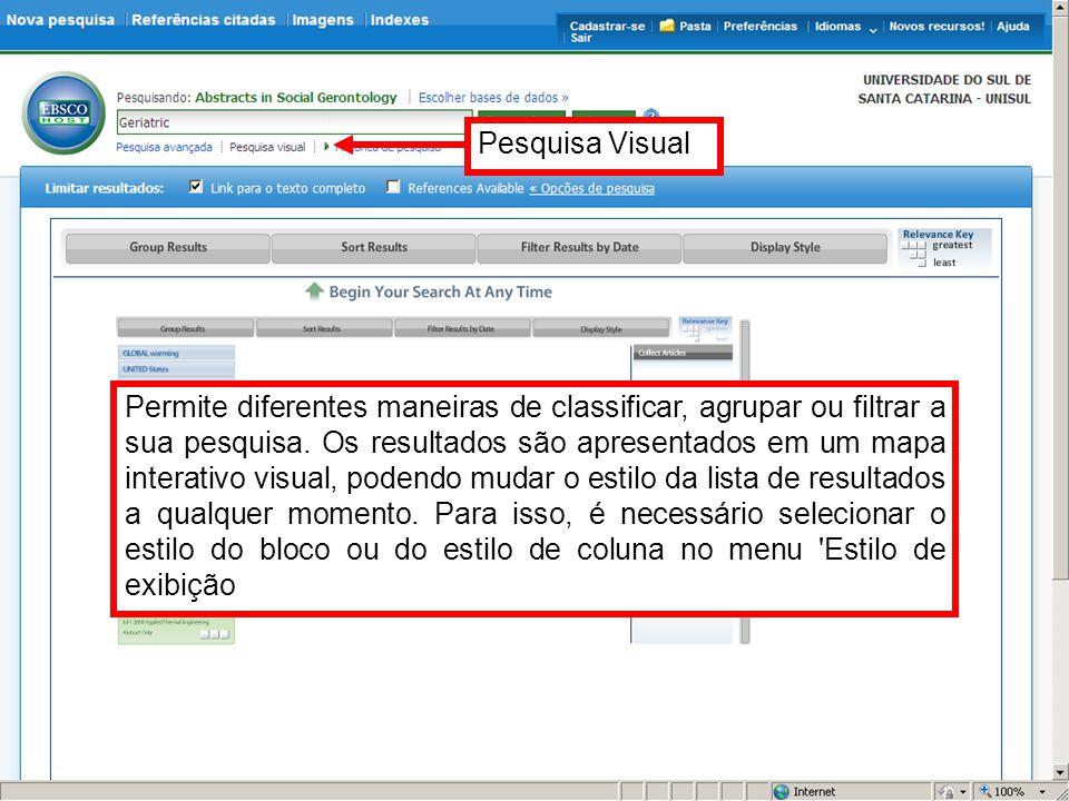 Pesquisa Visual Permite diferentes maneiras de classificar, agrupar ou filtrar a sua pesquisa. Os resultados são apresentados em um mapa interativo vi