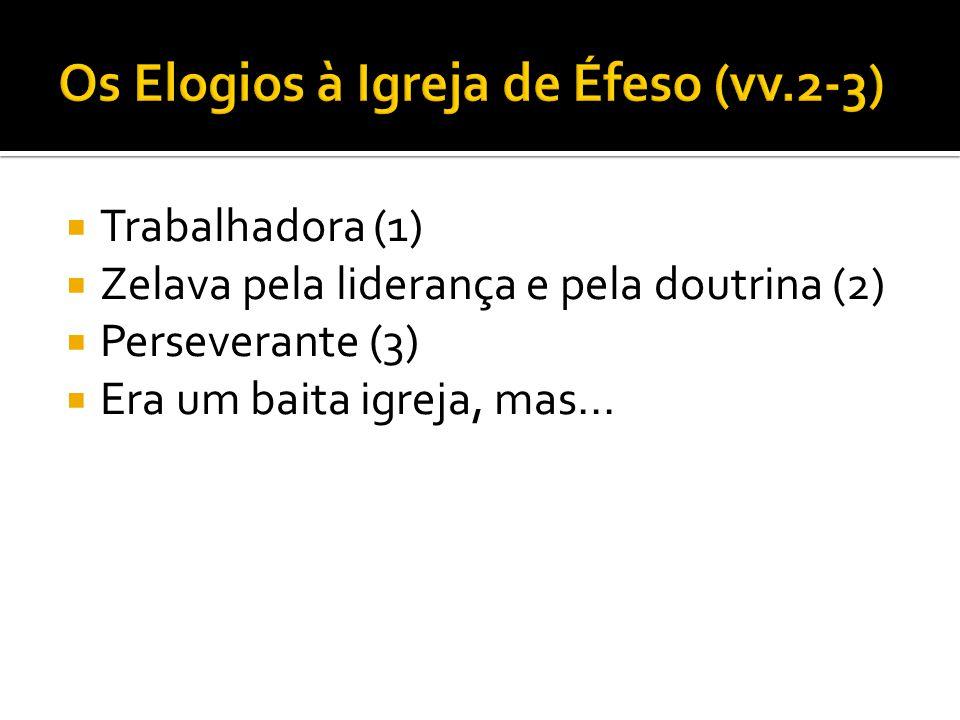  Trabalhadora (1)  Zelava pela liderança e pela doutrina (2)  Perseverante (3)  Era um baita igreja, mas...