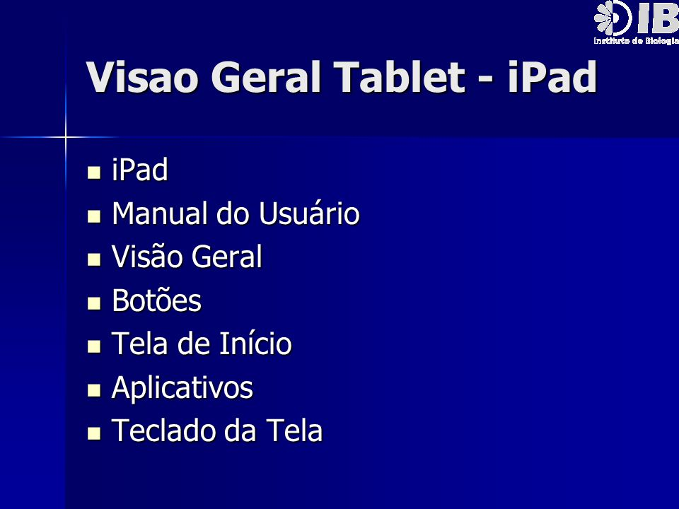 Visao Geral Tablet - iPad iPad iPad Manual do Usuário Manual do Usuário Visão Geral Visão Geral Botões Botões Tela de Início Tela de Início Aplicativo