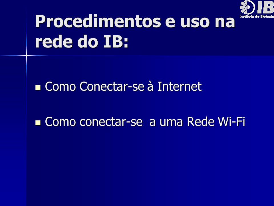 Procedimentos e uso na rede do IB: Como Conectar-se à Internet Como Conectar-se à Internet Como conectar-se a uma Rede Wi-Fi Como conectar-se a uma Re