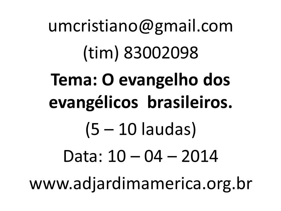 Danièle Hervieu Léger umcristiano@gmail.com (tim) 83002098 Tema: O evangelho dos evangélicos brasileiros.