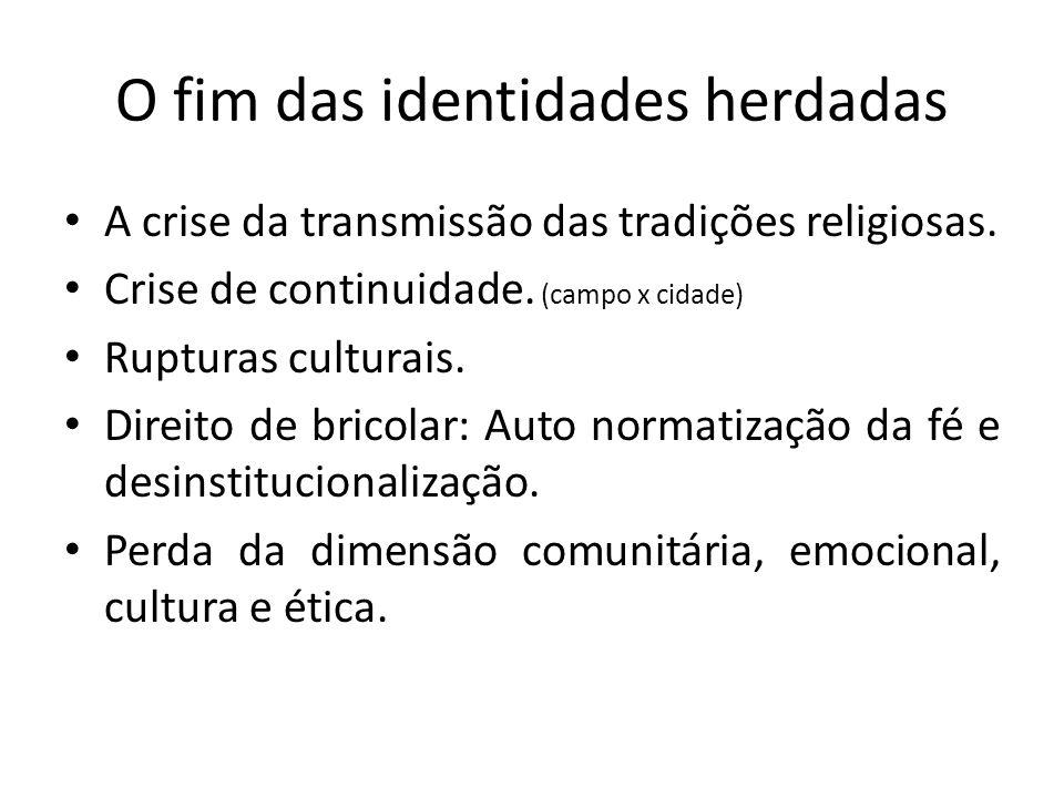 O fim das identidades herdadas A crise da transmissão das tradições religiosas.