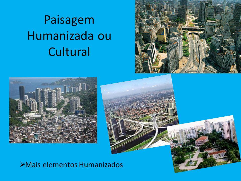 Paisagem Humanizada ou Cultural  Mais elementos Humanizados