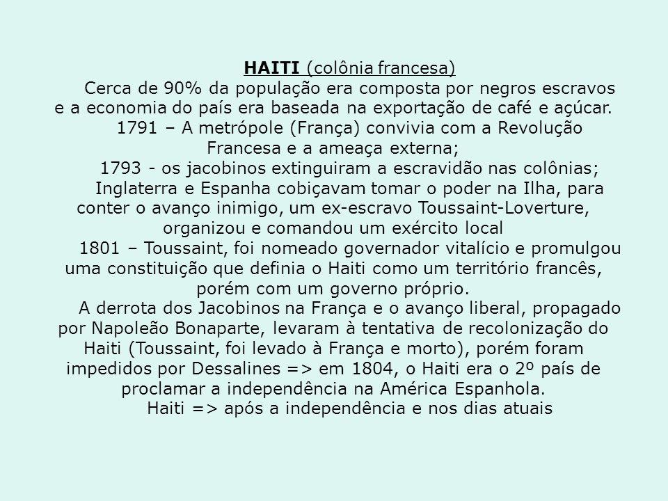 HAITI (colônia francesa) Cerca de 90% da população era composta por negros escravos e a economia do país era baseada na exportação de café e açúcar. 1