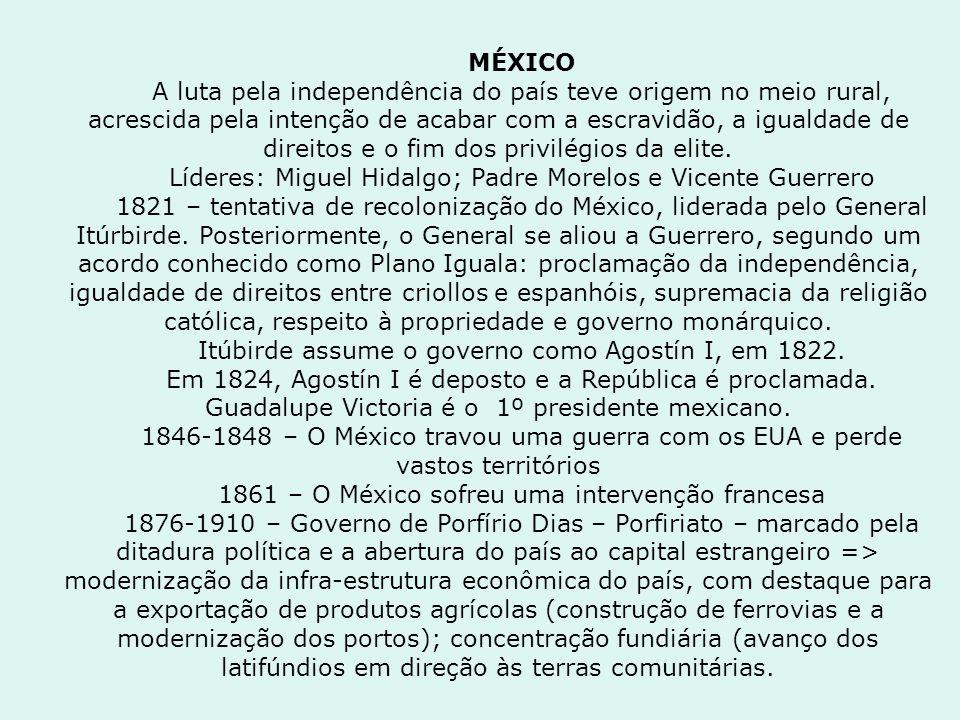 MÉXICO A luta pela independência do país teve origem no meio rural, acrescida pela intenção de acabar com a escravidão, a igualdade de direitos e o fi