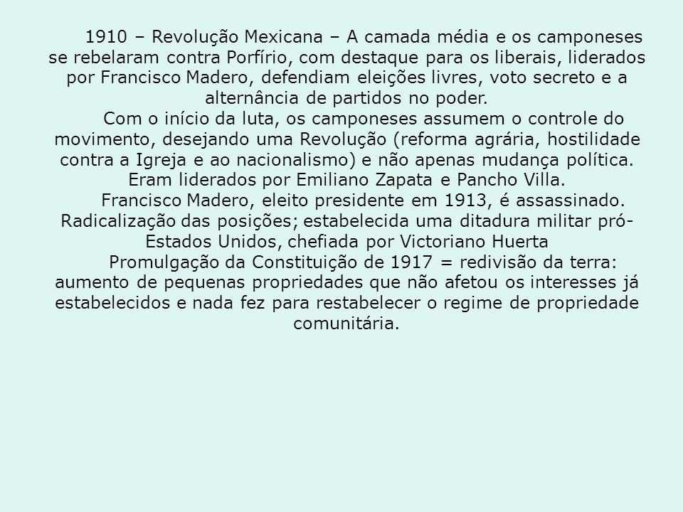 1910 – Revolução Mexicana – A camada média e os camponeses se rebelaram contra Porfírio, com destaque para os liberais, liderados por Francisco Madero