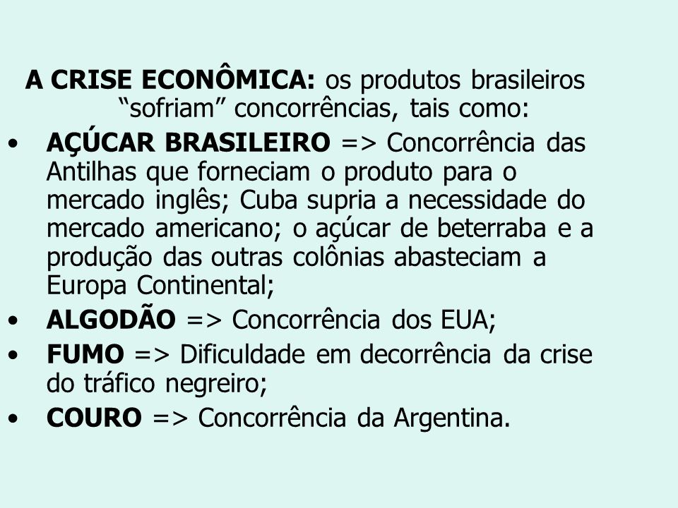 """A CRISE ECONÔMICA: os produtos brasileiros """"sofriam"""" concorrências, tais como: AÇÚCAR BRASILEIRO => Concorrência das Antilhas que forneciam o produto"""