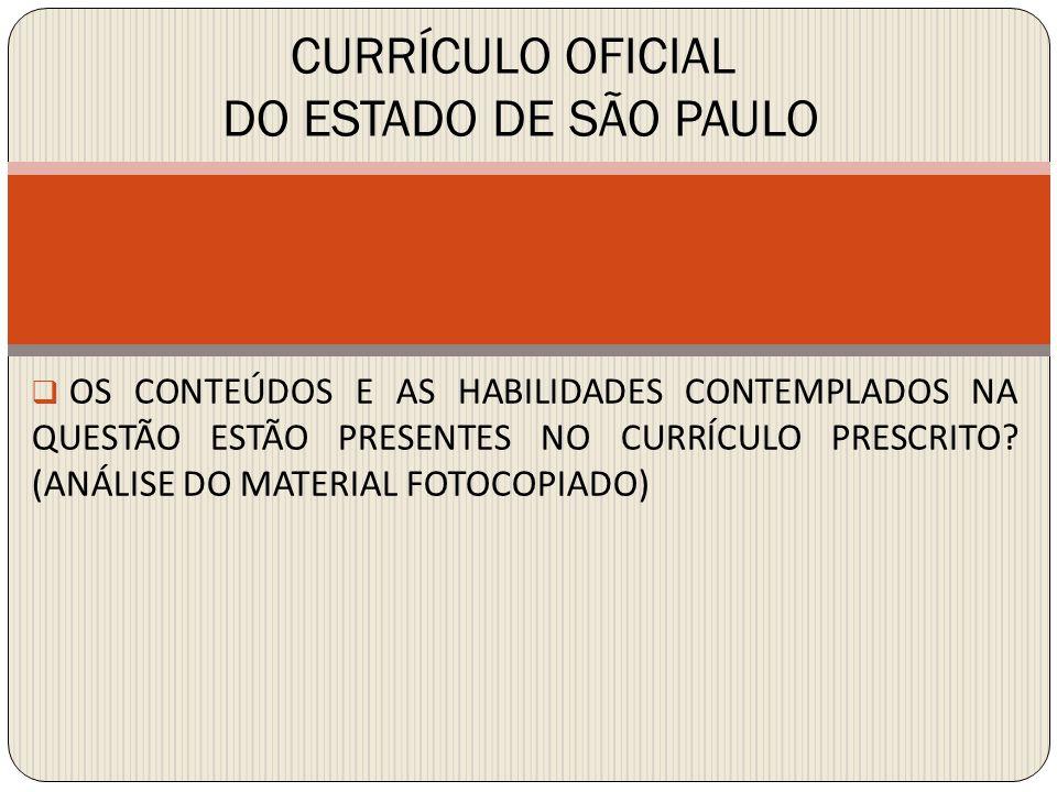  OS CONTEÚDOS E AS HABILIDADES CONTEMPLADOS NA QUESTÃO ESTÃO PRESENTES NO CURRÍCULO PRESCRITO? (ANÁLISE DO MATERIAL FOTOCOPIADO) CURRÍCULO OFICIAL DO
