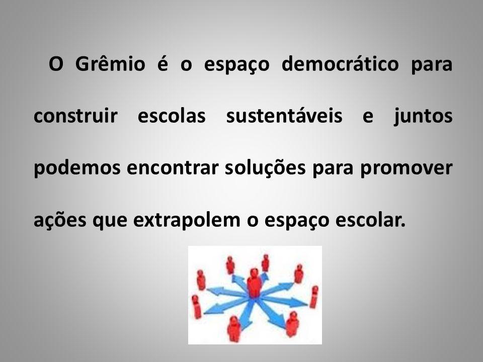 O Grêmio é o espaço democrático para construir escolas sustentáveis e juntos podemos encontrar soluções para promover ações que extrapolem o espaço es