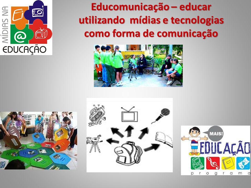 Educomunicação – educar utilizando mídias e tecnologias como forma de comunicação