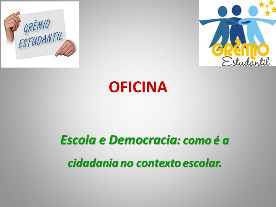 OFICINA Escola e Democracia : como é a cidadania no contexto escolar.